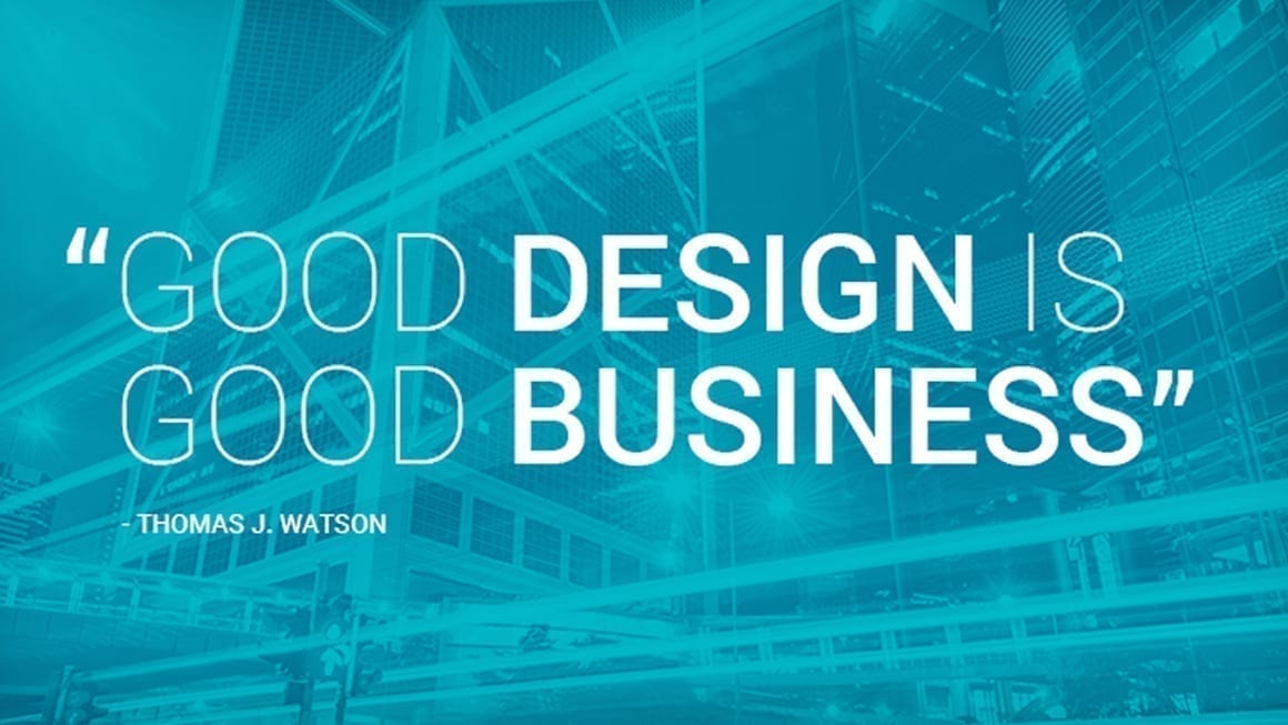 """Good Design is Good Business - Thomas J. Watson"""